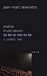 To Be or Not to Be (E. Lubitsch, 1942) Analyse D'Une Oeuvre (Philosophie Et Cinema)