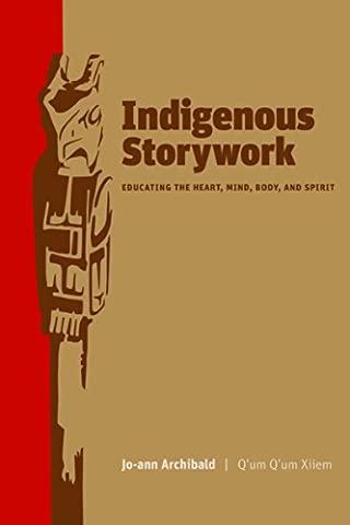 Indigenous Storywork: Educating the Heart, Mind, Body, and Spirit (Educating For Character)