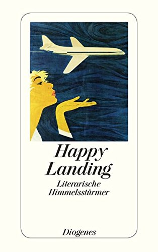 Happy Landing: Literarische Himmelsstürmer (detebe)