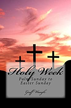 Holy Week: Palm Sunday to Easter Sunday by [Waugh, Geoff]