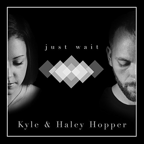 Kyle and Haley Hopper - Just Wait 2018