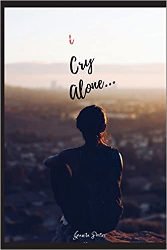 I Cry Alone Jeanita Porter 60 Amazon Books Amazing Alone Cry