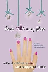 There's Cake in My Future by Kim Gruenenfelder (2010-12-21)