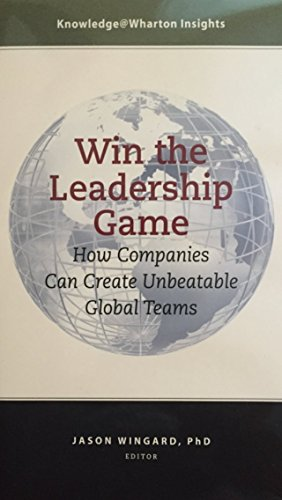 Win the Leadership Game: How Companies Can Create Unbeatable Gobal Teams
