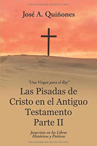 Las Pisadas de Cristo en el Antiguo Testamento Parte II (Spanish Edition) [Jose  A. Quiñones] (Tapa Blanda)