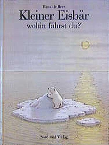 Kleiner Eisbar Wohin Fahrst Du? (Ahoy There Little Polar Bear, German Language Edition) by North-South