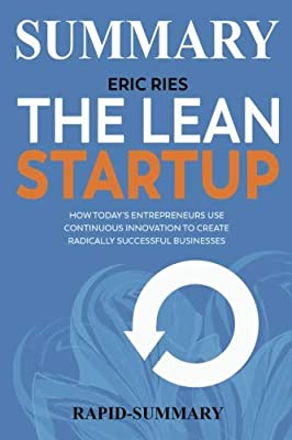 Summary | The Lean Startup: By Eric Ries - How Today's Entrepreneurs Use Continuous Innovation to Create Radically Successful Businesses