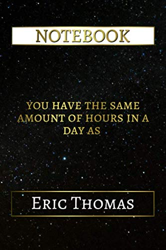 Notebook: You Have The Same Amount Of Hours In A Day As Eric Thomas, 6x9 Lined Journal - 110 Pages - Soft Cover (Best Designed Journals, Inspirational Speakers)