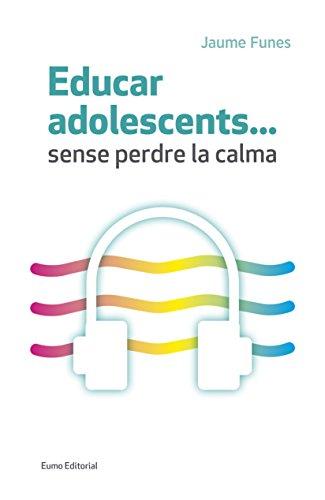 Educar adolescents...sense perdre la calma (Catalan Edition)