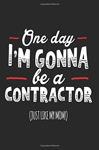 One Day I'm Gonna Be A Contractor (Just Like My Mom!): Blank Lined Notebook Journals PDF
