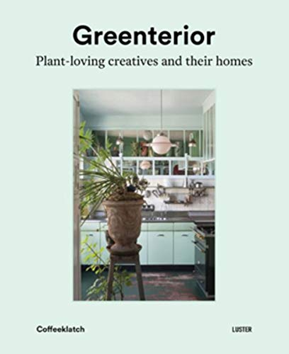 Greenterior: Plant Loving Creatives and Their Homes Bart Kiggen