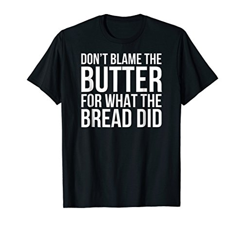 Don't Blame The Butter For What The Bread Did Ketosis Shirt