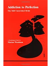 Addiction to perfection: The still unravished bride : a psychological study