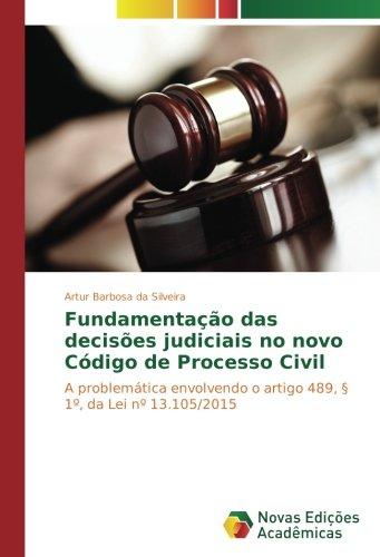 Fundamentação das decisões judiciais no novo Código de Processo Civil: A problemática envolvendo o artigo 489, § 1º, da Lei nº 13.105/2015 (Portuguese Edition) PDF