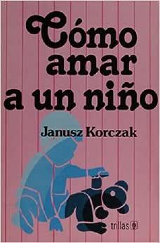 como amar a un niño janusz korczak pdf