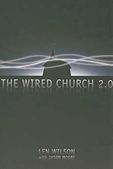 The Wired Church 2.0 by [Moore, Jason, Wilson, Len]