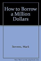 How to Borrow a Million Dollars