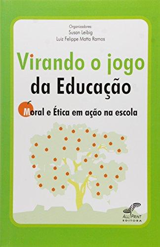 Virando O Jogo Da Educacao - Moral E Etica Em Acao Na Escola