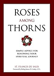 Roses Among Thorns: Simple Advice for Renewing Your Spiritual Journey