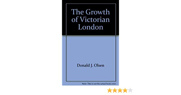 The Growth Of Victorian London Donald J Olsen 9780841902848