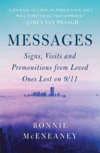 Messages: Signs, Visits, and Premonitions from Loved Ones Lost on 9/11 by [McEneaney, Bonnie]