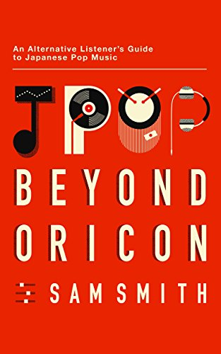 Jpop: Beyond Oricon: An Alternative Listener's Guide to Japanese Pop Music