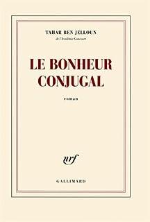 Le bonheur conjugal : roman, Ben Jelloun, Tahar