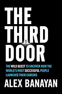 Book Cover: The Third Door: The Wild Quest to Uncover How the World's Most Successful People Launched Their  Careers