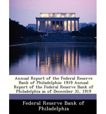 Annual Report of the Federal Reserve Bank of Philadelphia: 1919 Annual Report of the Federal Reserve Bank of Philadelphia as of December 31, 1919 (Paperback) - Common PDF