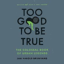 Too Good to Be True: The Colossal Book of Urban Legends Audiobook by Jan Harold Brunvand Narrated by Jonathan Yen