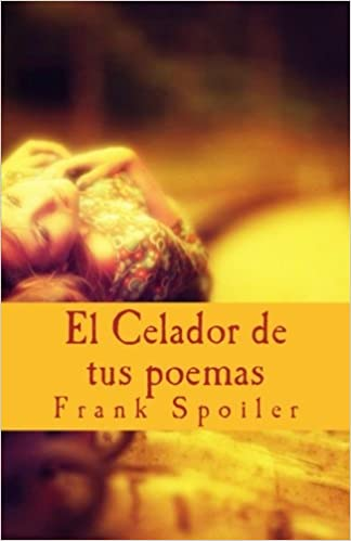 El Celador de tus poemas (Spanish Edition): Frank Spoiler: 9781508849773: Amazon.com: Books