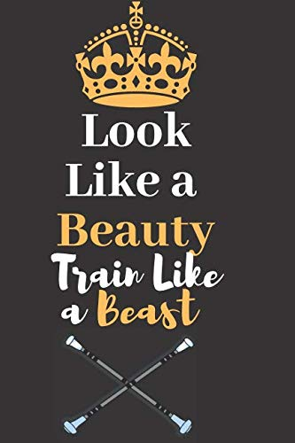 Look Like a Beauty, Train Like a Beast: Baton Twirling, Perfect Journal Lined Notebook To Write things in for Kids. (Spade Perfume Twirl Kate)