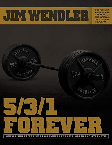 5/3/1 Forever: Simple And Effective Programming for Size, Speed and Strength (Jim Wendler 5 3 1)