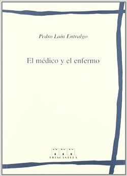 El Médico Y El Enfermo (humanidades Médicas) por Pedro Laín Entralgo epub