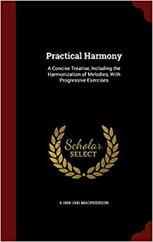 Book Practical Harmony: A Concise Treatise, Including the Harmonization of Melodies, With Progressive Exercises