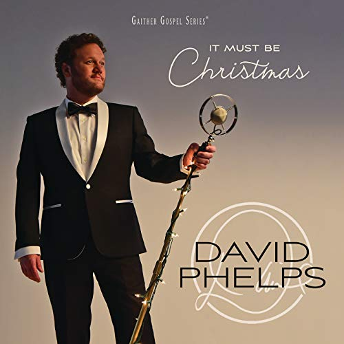 David Phelps - It Must Be Christmas (2018)