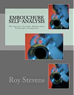 Embouchure Self-Analysis The Stevens-Costello Embouchure Technique (Complete): William Moriarity