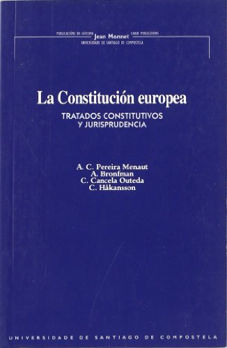 La constitución europea: Tratados constitutivos y jurisprudencia (Publications of the Jean Monnet Chair of the USC) (Spanish Edition)