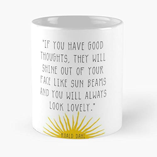 Roald Dahl Quote If You Have Good Thoughts They Will Shine Out Of Your Face Like Sunbeams - Handmade Funny 11oz Mug Best Holidays Gifts For Men Women Friends.