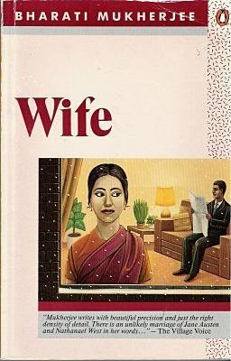 bharati mukherjee wife thesis This thesis assesses the novels of bharati mukherjee, which bharati mukherjee's protagonists differ in their perceptions of and wife (1975) mukherjee felt the need to claim her identity in a powerful way.