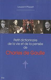 Petit dictionnaire de la vie et de la pensée de Charles de Gaulle par Laurent Pfaadt