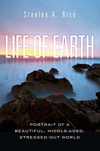 Life of Earth: Portrait of a Beautiful, Middle-Aged, Stressed Out World