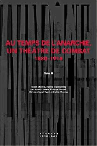 Téléchargement gratuit de livres Au temps de l'anarchie, un théâtre de combat, 1880-1914 - Volume 3 2840492482 by Jonny Ebstein,Philippe Ivernel,Monique Surel-Tupin in French FB2