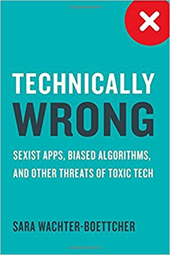 Technically Wrong: Sexist Apps, Biased Algorithms, and Other Threats of Toxic Tech cover