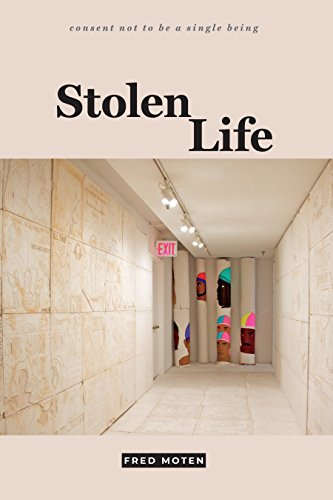 Stolen Life (consent not to be a single being) by [Moten, Fred]