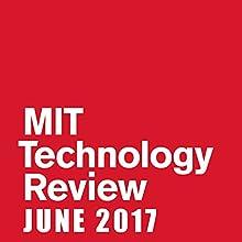 June 2017 (English) Périodique Auteur(s) :  Technology Review Narrateur(s) : Todd Mundt