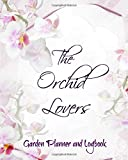 The Orchid Lovers Garden Planner and Logbook: Large 8x10 orchid care journal for the orchid enthusiast. Includes undated calendar, detailed plant pages, supply shopping