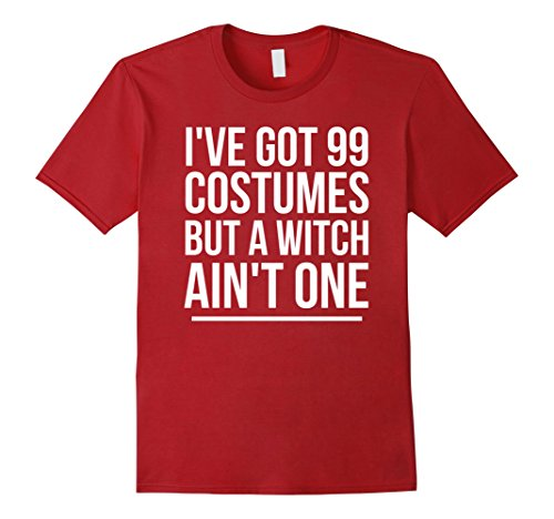 Mens Ive Got 99 Costumes But A Witch Aint One T-Shirt Halloween 2XL (99 Problems Halloween Costume)
