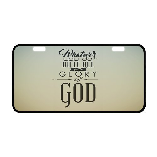"Bible Quotes/Verse whatever you do do it all for the glory of god. 1 Corinthians 10:31 Strong Aluminum Car License Plate 11.8"" x 6.1"""
