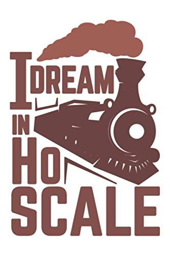 I Dream In H0 Scale: Great Dot Grid Model Train & Railroad Journal I Railway Accessories & Gift Notebook for Steam Locomotive Lover
